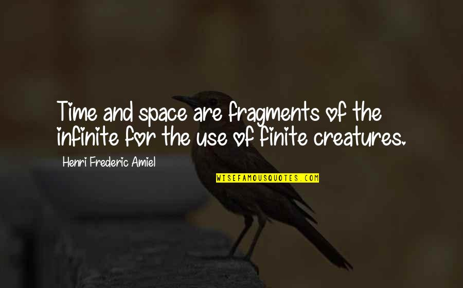Fragments Quotes By Henri Frederic Amiel: Time and space are fragments of the infinite