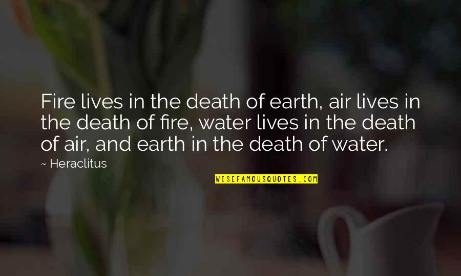 Fragments Quotes By Heraclitus: Fire lives in the death of earth, air