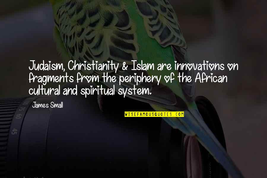 Fragments Quotes By James Small: Judaism, Christianity & Islam are innovations on fragments