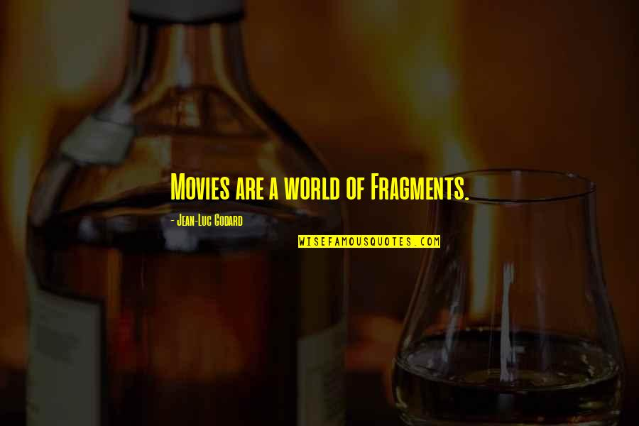 Fragments Quotes By Jean-Luc Godard: Movies are a world of Fragments.