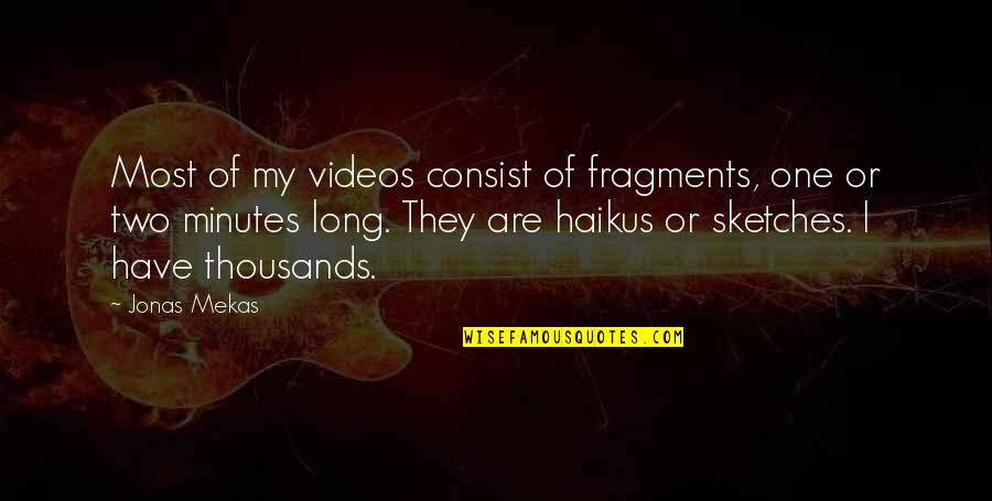 Fragments Quotes By Jonas Mekas: Most of my videos consist of fragments, one