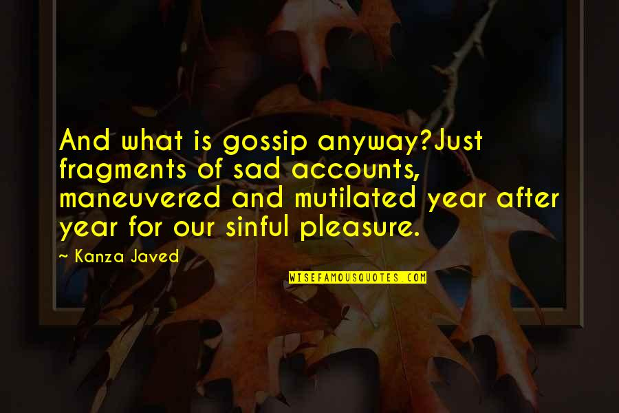 Fragments Quotes By Kanza Javed: And what is gossip anyway?Just fragments of sad