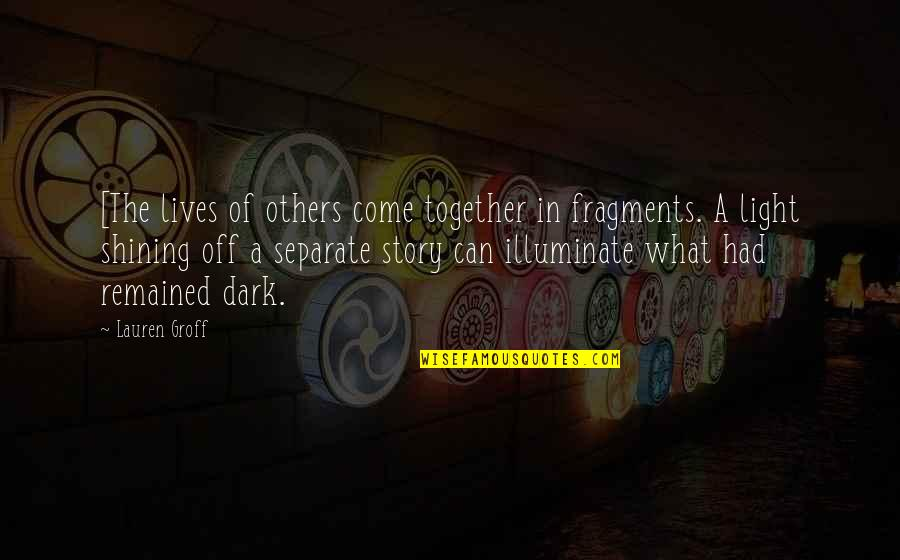 Fragments Quotes By Lauren Groff: [The lives of others come together in fragments.