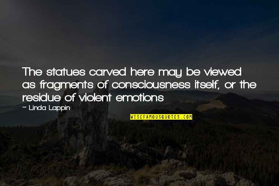 Fragments Quotes By Linda Lappin: The statues carved here may be viewed as