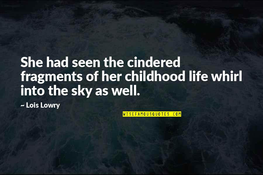 Fragments Quotes By Lois Lowry: She had seen the cindered fragments of her