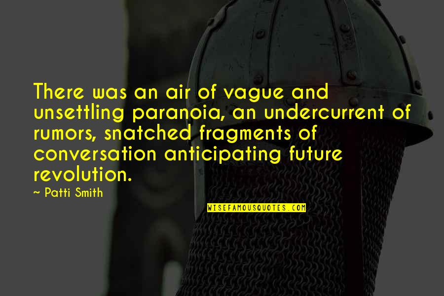 Fragments Quotes By Patti Smith: There was an air of vague and unsettling