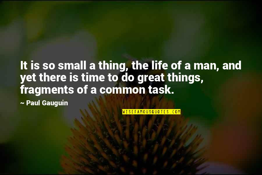 Fragments Quotes By Paul Gauguin: It is so small a thing, the life