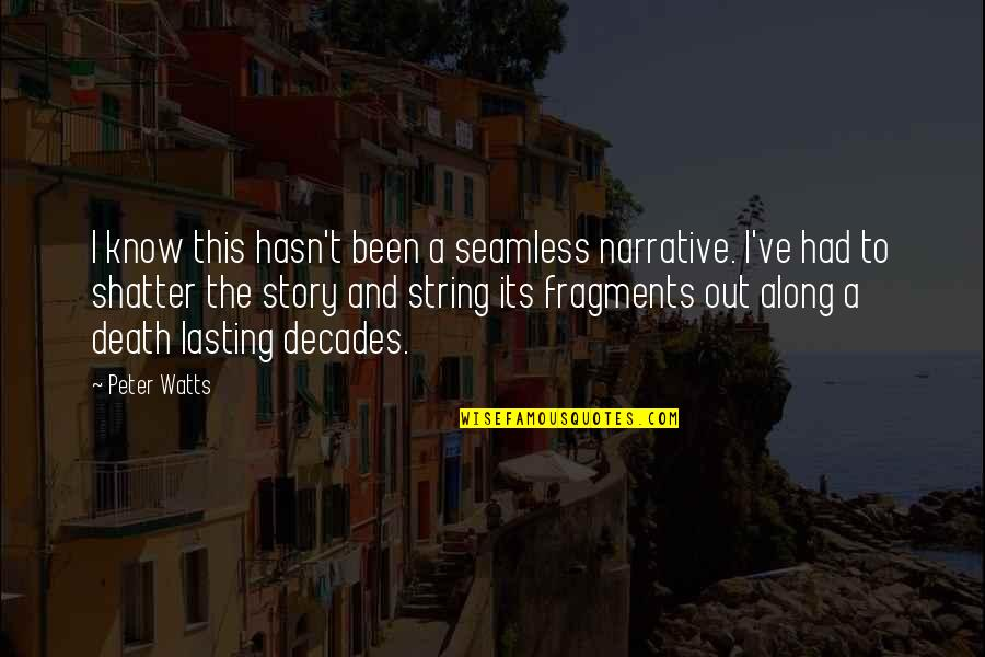 Fragments Quotes By Peter Watts: I know this hasn't been a seamless narrative.