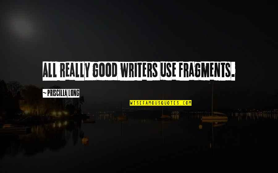 Fragments Quotes By Priscilla Long: All really good writers use fragments.