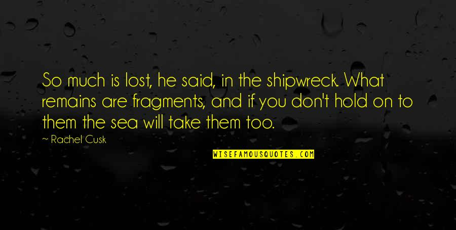 Fragments Quotes By Rachel Cusk: So much is lost, he said, in the