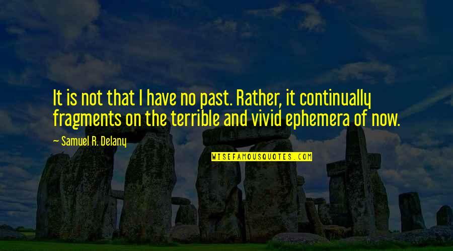 Fragments Quotes By Samuel R. Delany: It is not that I have no past.