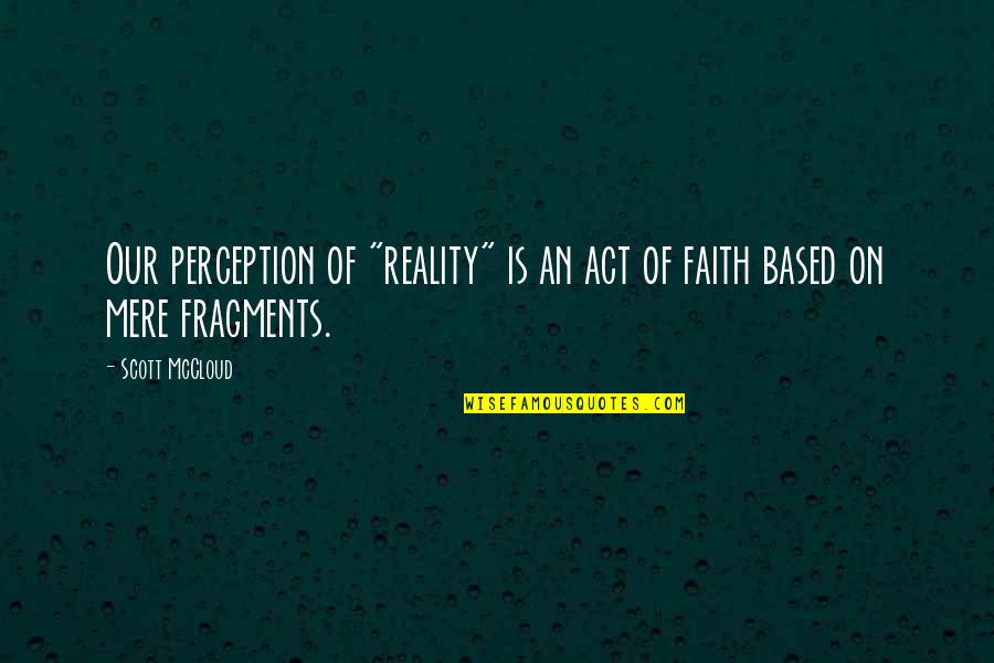 """Fragments Quotes By Scott McCloud: Our perception of """"reality"""" is an act of"""