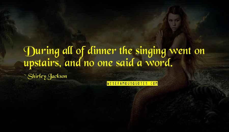 Fragments Quotes By Shirley Jackson: During all of dinner the singing went on