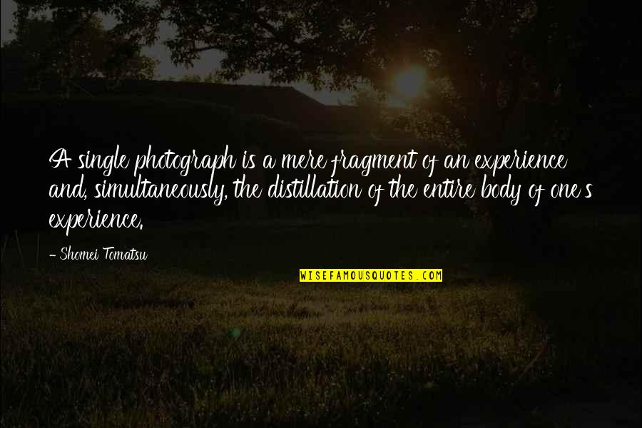 Fragments Quotes By Shomei Tomatsu: A single photograph is a mere fragment of