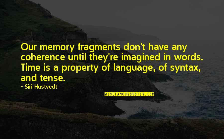 Fragments Quotes By Siri Hustvedt: Our memory fragments don't have any coherence until