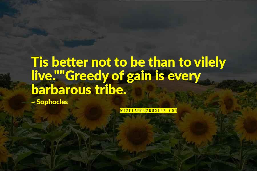 Fragments Quotes By Sophocles: Tis better not to be than to vilely