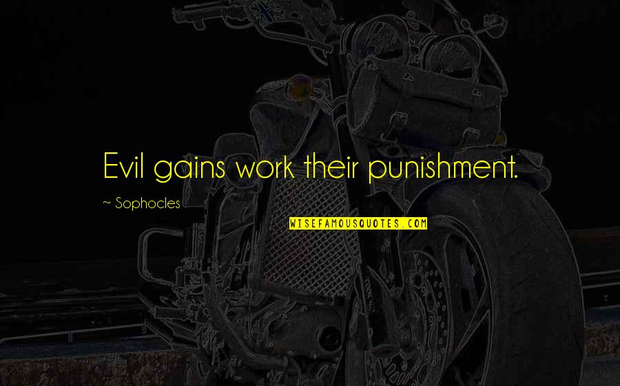Fragments Quotes By Sophocles: Evil gains work their punishment.