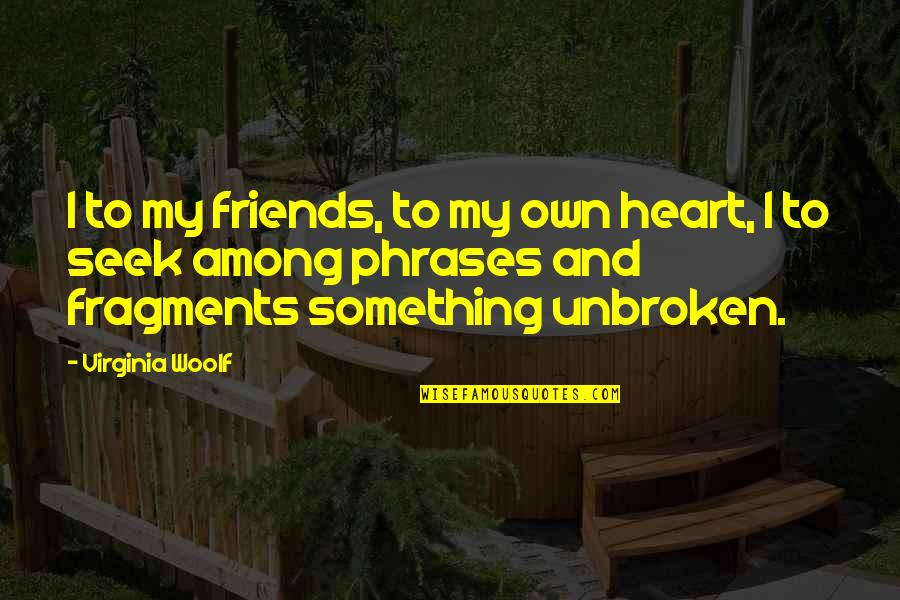 Fragments Quotes By Virginia Woolf: I to my friends, to my own heart,