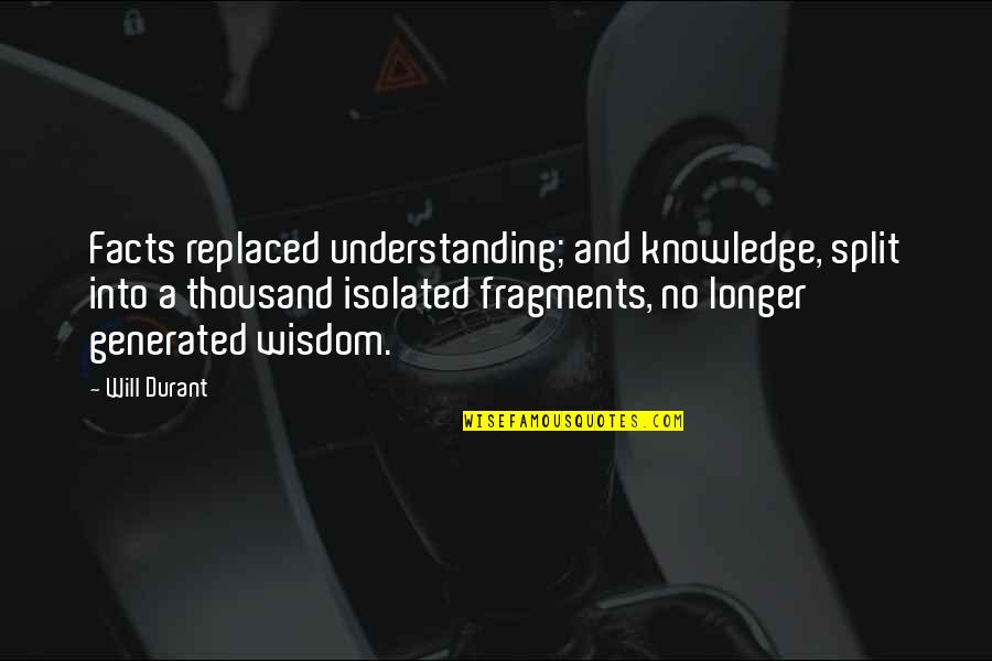 Fragments Quotes By Will Durant: Facts replaced understanding; and knowledge, split into a
