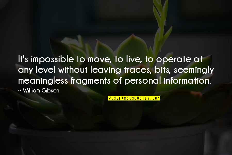 Fragments Quotes By William Gibson: It's impossible to move, to live, to operate