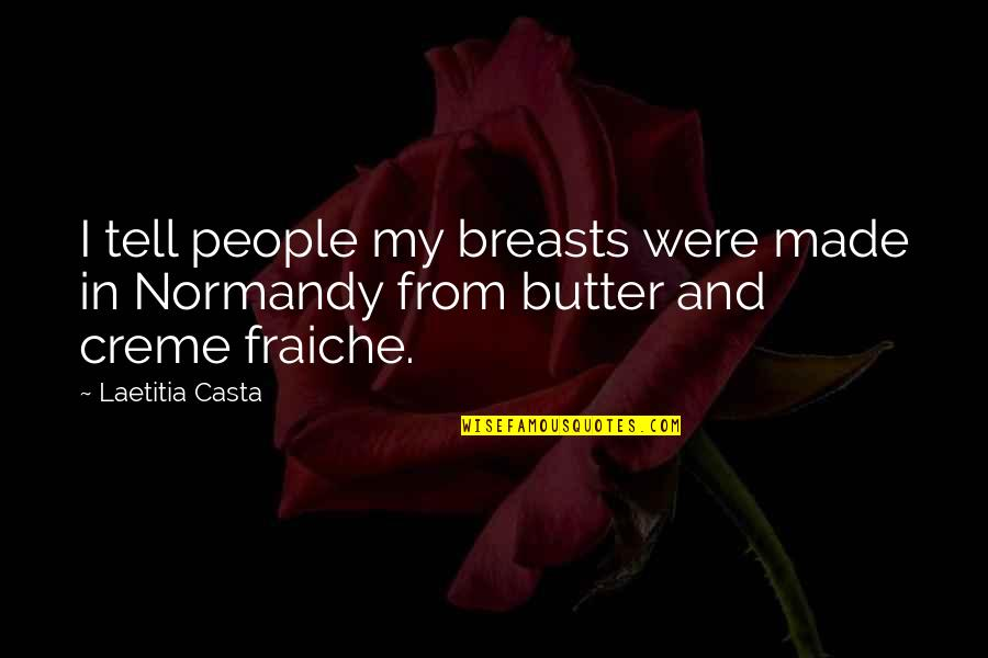 Fraiche Quotes By Laetitia Casta: I tell people my breasts were made in
