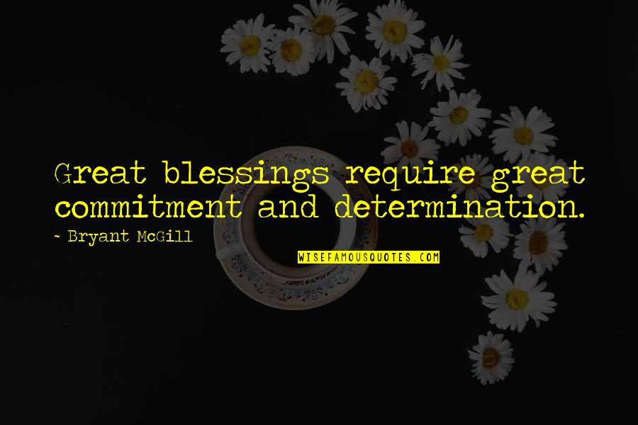 Fram'd Quotes By Bryant McGill: Great blessings require great commitment and determination.