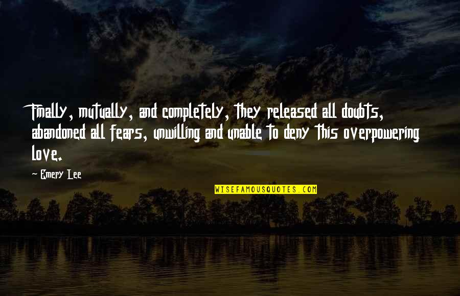 Fram'd Quotes By Emery Lee: Finally, mutually, and completely, they released all doubts,