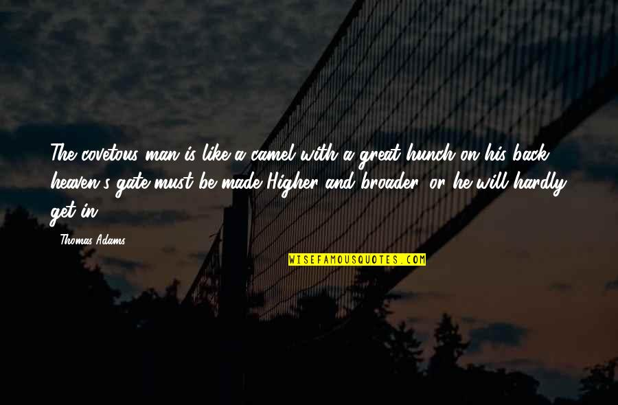 Fram'd Quotes By Thomas Adams: The covetous man is like a camel with
