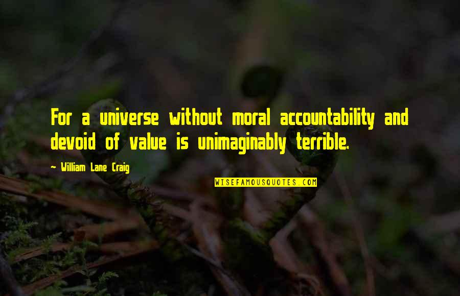 Fram'd Quotes By William Lane Craig: For a universe without moral accountability and devoid