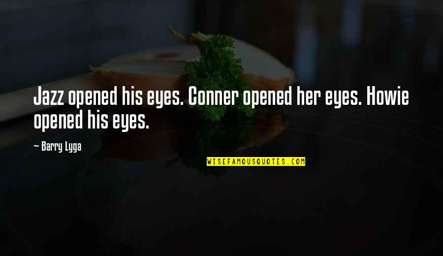 Framers Second Amendment Quotes By Barry Lyga: Jazz opened his eyes. Conner opened her eyes.