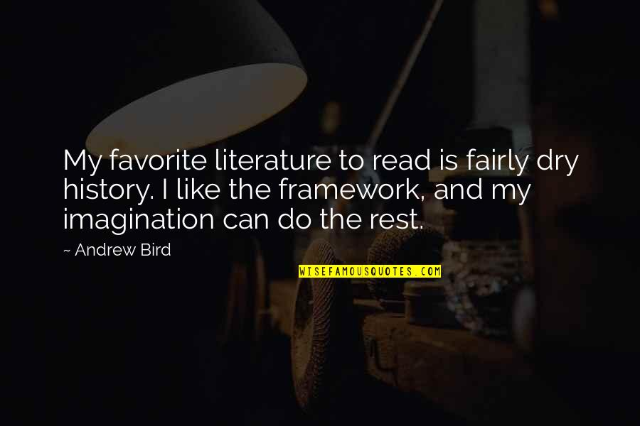 Framework Quotes By Andrew Bird: My favorite literature to read is fairly dry