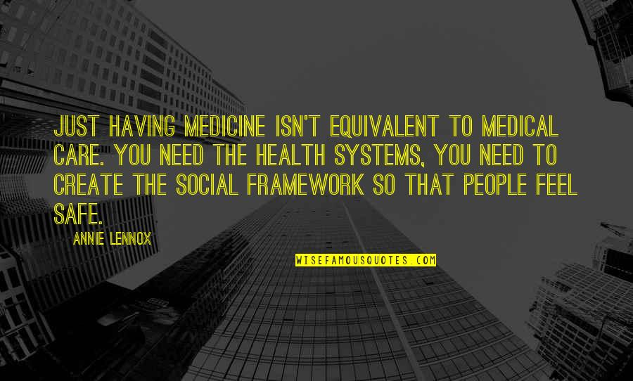 Framework Quotes By Annie Lennox: Just having medicine isn't equivalent to medical care.