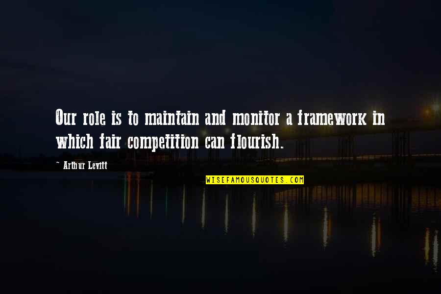 Framework Quotes By Arthur Levitt: Our role is to maintain and monitor a
