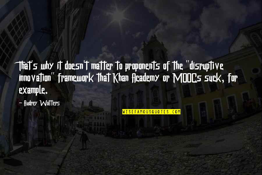 Framework Quotes By Audrey Watters: That's why it doesn't matter to proponents of
