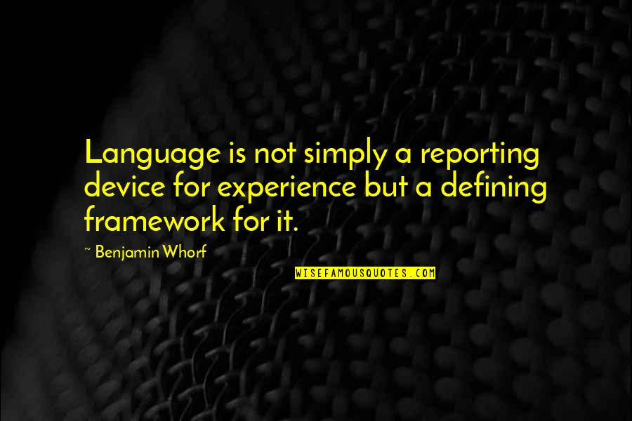 Framework Quotes By Benjamin Whorf: Language is not simply a reporting device for