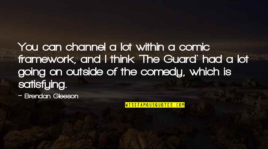 Framework Quotes By Brendan Gleeson: You can channel a lot within a comic