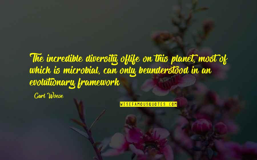 Framework Quotes By Carl Woese: The incredible diversity oflife on this planet, most