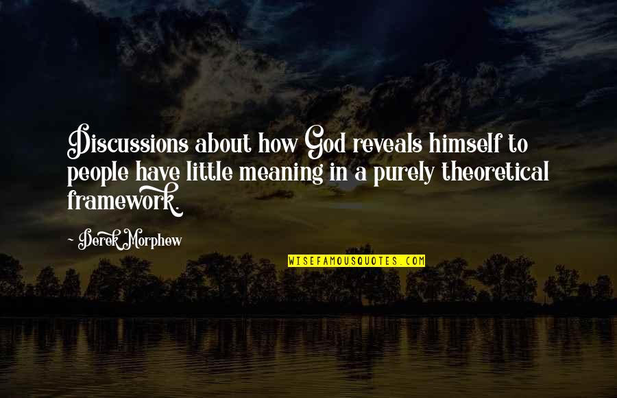 Framework Quotes By Derek Morphew: Discussions about how God reveals himself to people