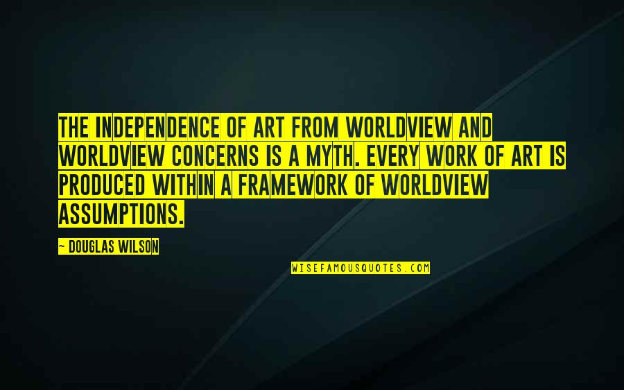 Framework Quotes By Douglas Wilson: The independence of art from worldview and worldview