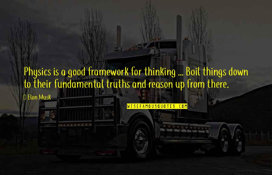 Framework Quotes By Elon Musk: Physics is a good framework for thinking ...