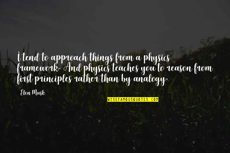 Framework Quotes By Elon Musk: I tend to approach things from a physics