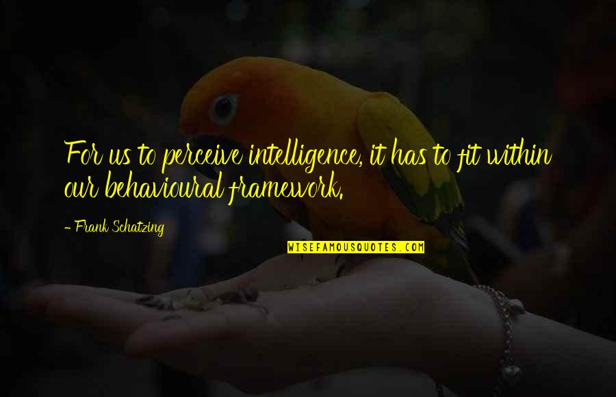 Framework Quotes By Frank Schatzing: For us to perceive intelligence, it has to
