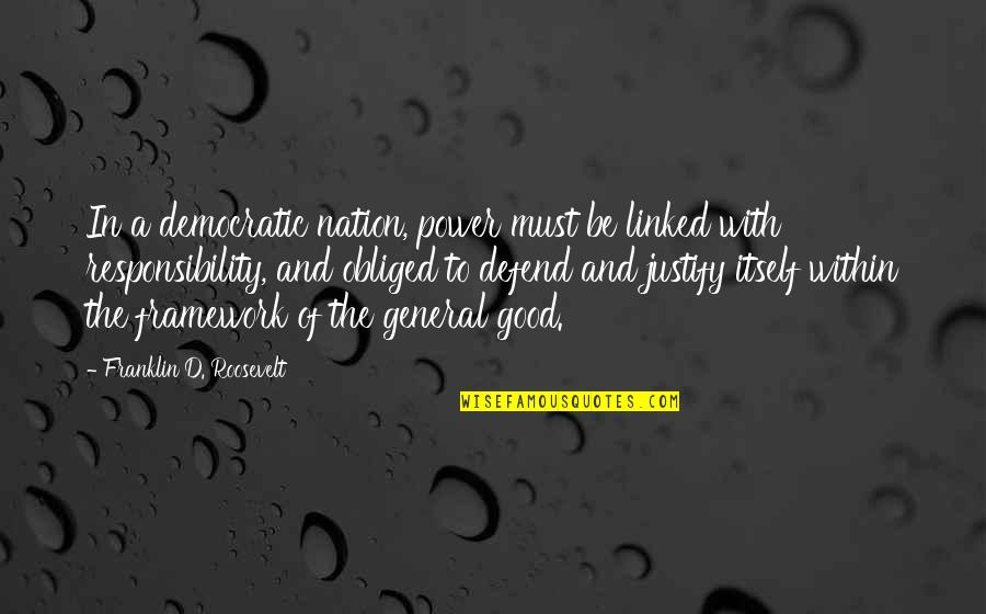 Framework Quotes By Franklin D. Roosevelt: In a democratic nation, power must be linked