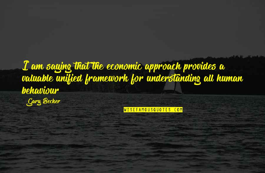 Framework Quotes By Gary Becker: I am saying that the economic approach provides
