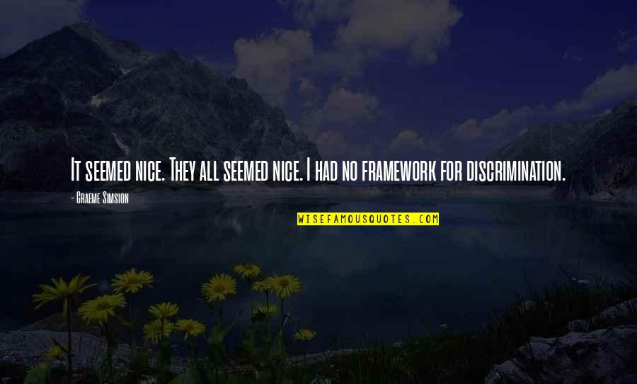 Framework Quotes By Graeme Simsion: It seemed nice. They all seemed nice. I