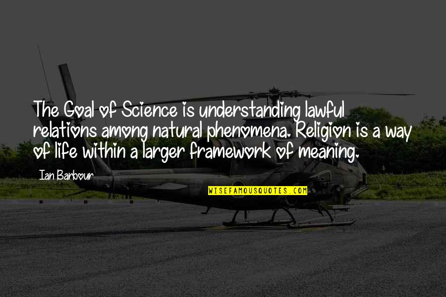 Framework Quotes By Ian Barbour: The Goal of Science is understanding lawful relations
