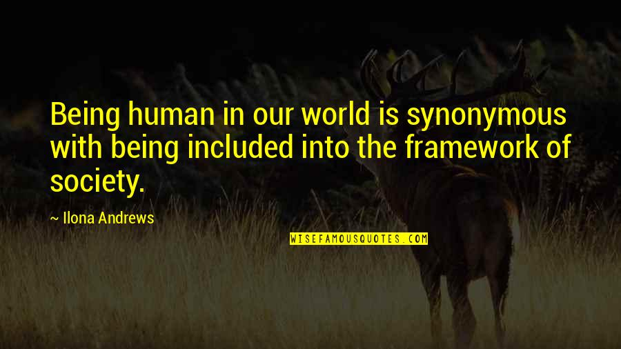 Framework Quotes By Ilona Andrews: Being human in our world is synonymous with