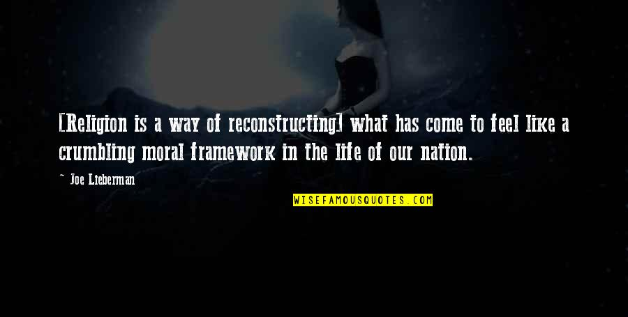 Framework Quotes By Joe Lieberman: [Religion is a way of reconstructing] what has
