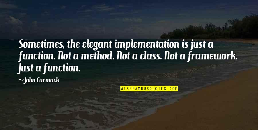 Framework Quotes By John Carmack: Sometimes, the elegant implementation is just a function.