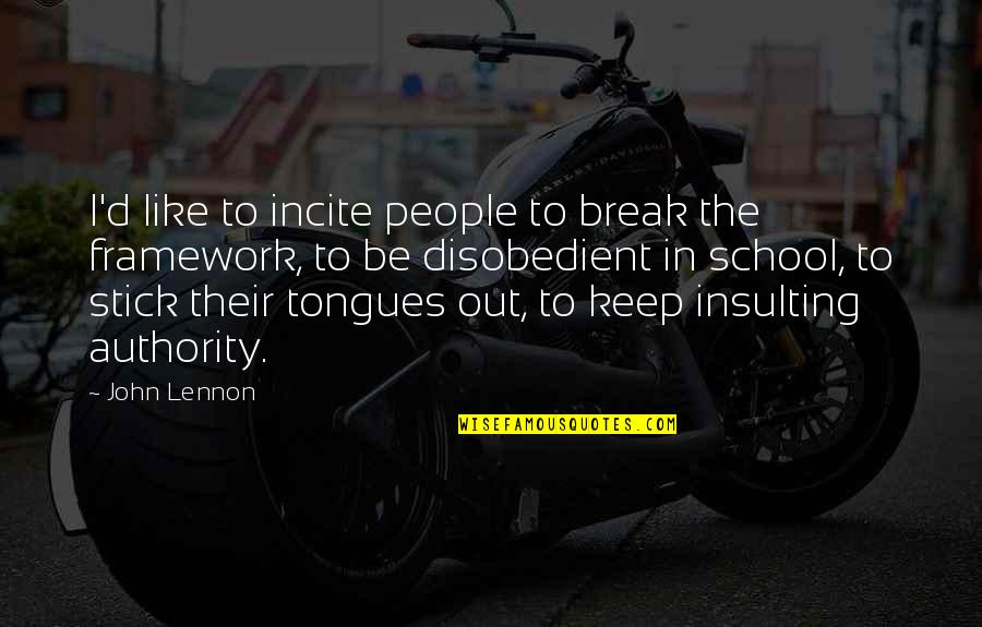 Framework Quotes By John Lennon: I'd like to incite people to break the